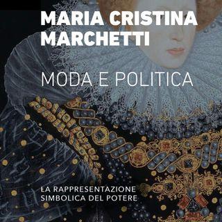 """Maria Cristina Marchetti """"Moda e Politica"""""""