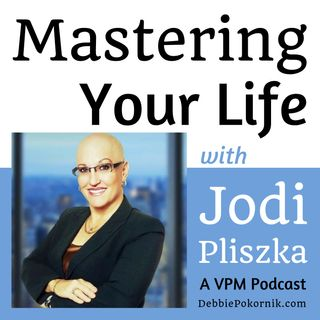 Vibrant Powerful Moms with Debbie Pokornik - Helping Everyday Women Create Extraordinary Lives!: Mastering Your Life with Jodi Pliszka