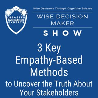 #28: 3 Key Empathy-Based Methods to Uncover the Truth About Your Stakeholders