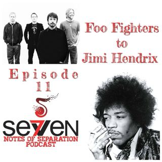 Episode Eleven - Foo Fighters to Jimi Hendrix