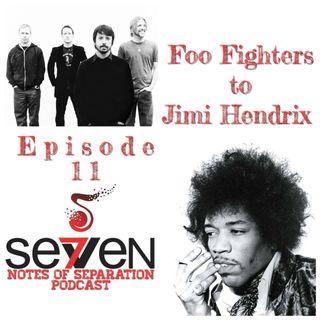 Episode Eleven - Foo Fighters to Jimi Hendrix