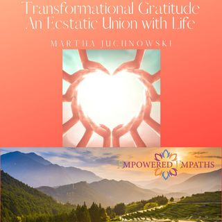 Transformational Gratitude: An Ecstatic Union with Life