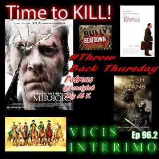 Mirrors, Vicis Interimo; Time to KILL! Episode 96.2