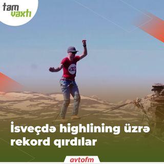 İsveçdə highlining üzrə rekord qırdılar | Tam vaxtı #79