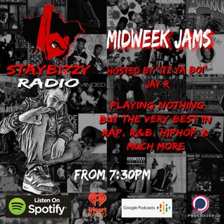 "StayBizzyRadio: Ep.47 #MidweekJams Hosted By ""Itz Ya Boi"" Jay R."