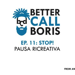 Better Call Boris Episodio 11: Stop! Pausa Creativa