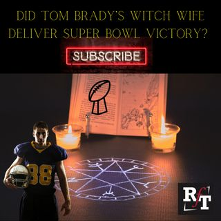 Did Tom Brady's Witch Wife Deliver Super Bowl Victory? - 6:14:21, 11.00 AM