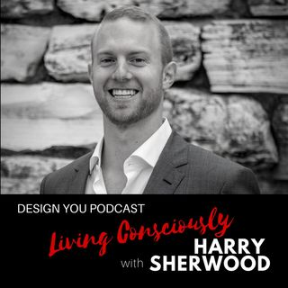 EP 033 – Living Consciously with Harry Sherwood