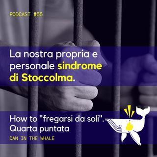 """#55 - """"How to"""" fregarsi da soli. Quarta puntata: la sindrome di Stoccolma"""
