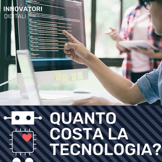 E4 - Ma perché la tecnologia costa così tanto?