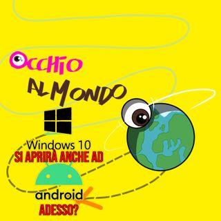 Windows 10 si aprirà anche ad Android adesso!