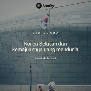 #ViaBercerita: Korea Selatan dan kemajuannya yang mendunia