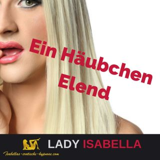 Ein Häubchen Elend - Hörprobe - Erotische Hypnose by Lady Isabella