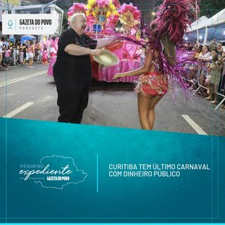 Pequeno Expediente #61: Curitiba quer parcerias para bancar o Carnaval em 2020