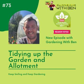 Episode 73 - Tidying up the Garden and Allotment