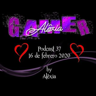 Alêxia Gamer_Podcast37_16feb2020