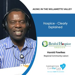 9/19/20: Harold Fowlkes from Bristol Hospice | HOSPICE CARE, CLEARLY EXPLAINED | Aging in the Willamette Valley with John Hughes