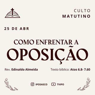 Como Enfrentar a Oposição (Atos 6.8 - 7.60) - Edinaldo Almeida