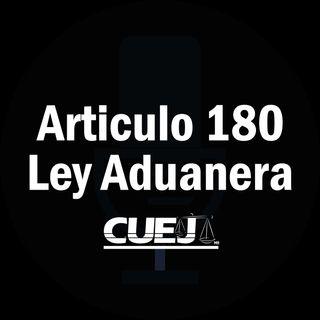 Articulo 180 Ley Aduanera México