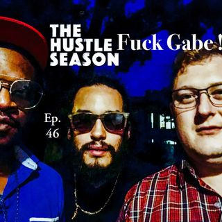 The Hustle Season 2: Ep. 46 Fuck Gabe !
