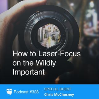 328: How to Laser-Focus on the Wildly Important With Author Chris McChesney