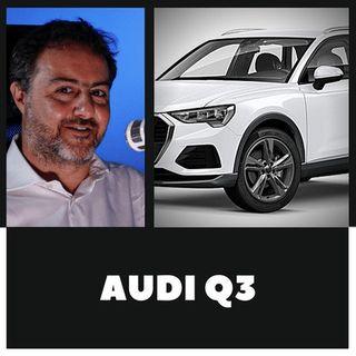 Episodio 19: Audi Q3 M.Y. 2019, e quella pillola blu che...