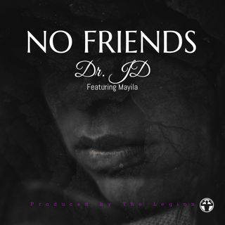 No Friends by Dr. JD featuring Mayila produced by The Legion