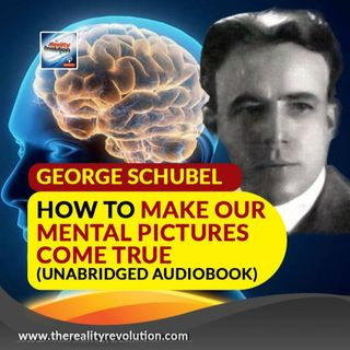 How To Make Our Mental Pictures Come True By George Schubel (Unabridged Audiobook)