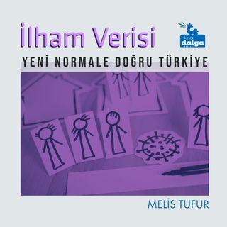 Melis Tufur - İlham Verisi: Yeni Normale Doğru Türkiye