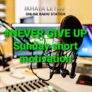 Never GIVE UP #Sunday MOTIVATION