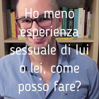 il sessuologo risponde - 34 - Ho meno esperienza sessuale di lui o lei, come posso fare? - Valerio Celletti