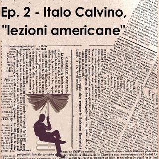 """Ep. 2 - Italo Calvino, """"Lezioni americane"""""""