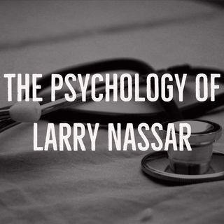 The Psychology of Larry Nassar