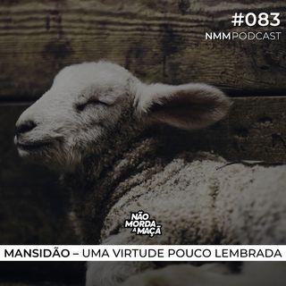 #83 - Mansidão – uma virtude pouco lembrada