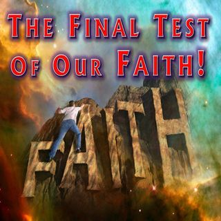 #35 — The Final Test of Our Faith