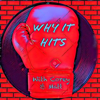 Why it Hits?!?  With Corey and Matt