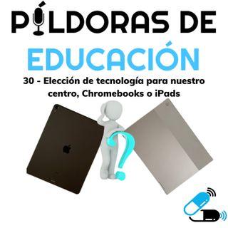 PDE30 - Elección de tecnología para nuestro centro, Chromebooks o iPads