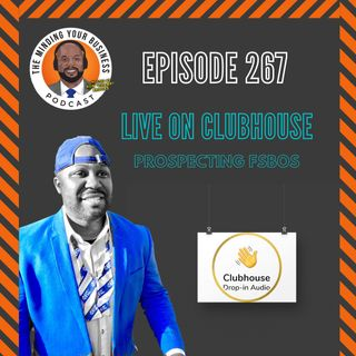 #267 - Live On Clubhouse! Prospecting FSBOs