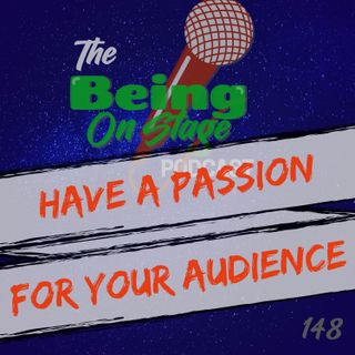 Have a Passion for Your Audience