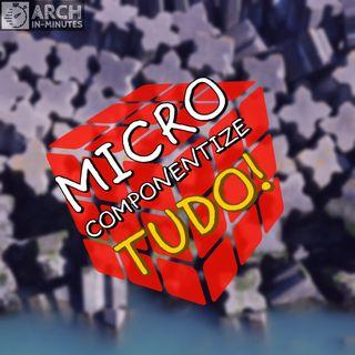 Porque microcomponentizar tudo, não só o back-end