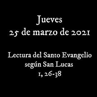 Escucha el #evangelio para el jueves 25 marzo de 2021
