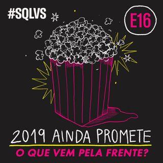 #SQLVS 16 - 2019 AINDA PROMETE: O Que Vem Pela Frente?