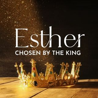 Esther: Chosen by the King