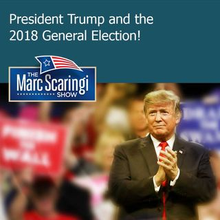 The Marc Scaringi Show_2018-11-03 President Trump and the 2018 General Election!