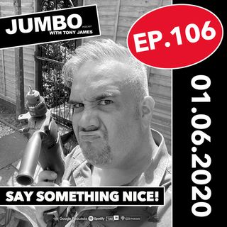 Jumbo Ep:106 - 01.06.20 - Say Something Nice!