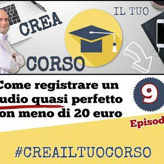 #09: Come registrare un audio quasi perfetto con meno di 30 euro