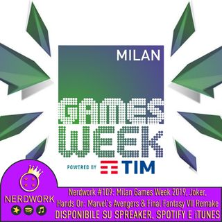 Nerdwork #109 - Milan Games Week 2019 (HANDS ON: Final Fantasy VIIR, Marvel's Avengers), Joker