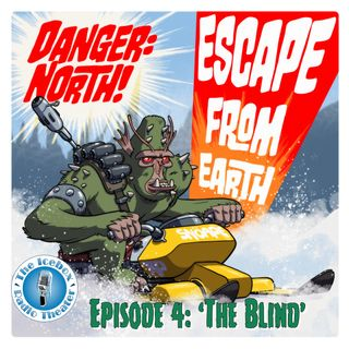 """Danger: North! Escape from Earth, Episode 4 - """"The Blind"""""""