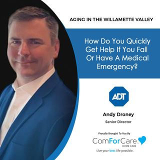 4/17/21: Andy Droney with ADT Health and Innovation Programs | How do you quickly get help if you fall or have a medical emergency?