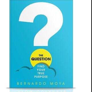 The Question: Find Your True Purpose with Bernardo Moya